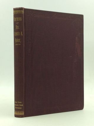 SERMONS OF REV. FRANCIS A. BAKER, One of the First Paulists. Francis A. Baker