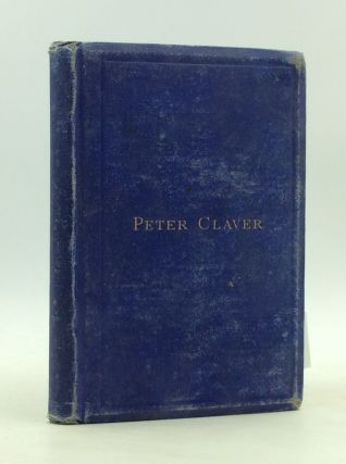 PETER CLAVER: A Sketch of His Life and Labors in Behalf of the African Slave. Joseph M. Finotti