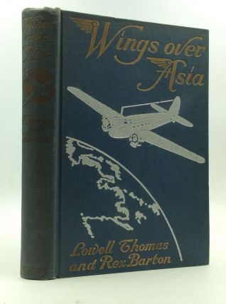 WINGS OVER ASIA: A Geographic Journey by Airplane. Lowell Thomas, Rexford W. Barton