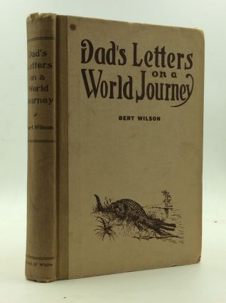 DAD'S LETTERS ON A WORLD JOURNEY. Bert Wilson