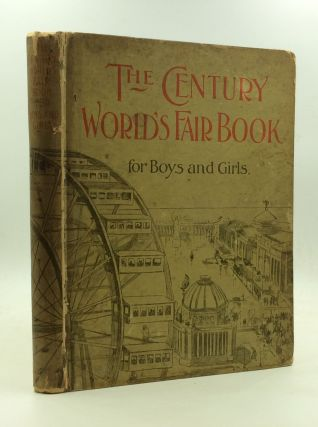 THE CENTURY WORLD'S FAIR BOOK FOR BOYS AND GIRLS: Being the Adventures of Harry and Philip with...