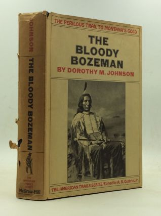 THE BLOODY BOZEMAN: The Perilous Trail to Montana's Gold. Dorothy M. Johnson