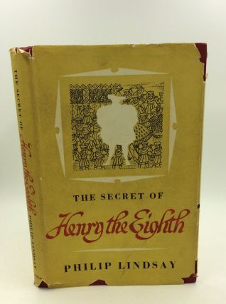 THE SECRET OF HENRY THE EIGHTH. Philip Lindsay