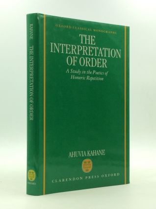 AN INTERPRETATION OF ORDER: A Study in the Poetics of Homeric Repetition. Ahuvia Kahane