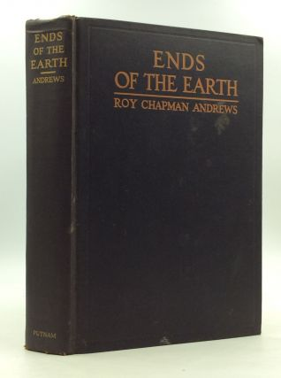 ENDS OF THE EARTH. Roy Chapman Andrews