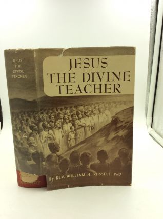 JESUS THE DIVINE TEACHER. Rev. William H. Russell