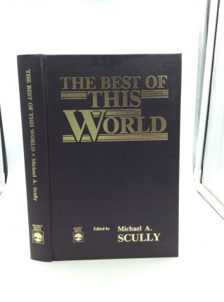 THE BEST OF THIS WORLD. ed Michael A. Scully