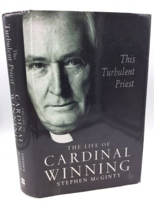 THIS TURBULENT PRIEST: A Life of Cardinal Winning. Stephen McGinty