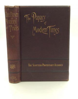THE PAPACY OF MODERN TIMES: Report of the National Convention of Protestants Held in Glasgow,...