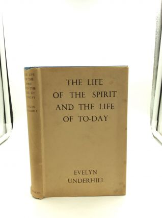 THE LIFE OF THE SPIRIT AND THE LIFE OF TO-DAY. Evelyn Underhill