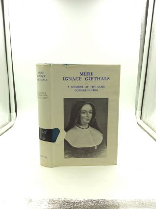 MERE IGNACE GOETHALS: Third Mother-General of the Sisters of Notre-Dame de Namur. A Member of the...