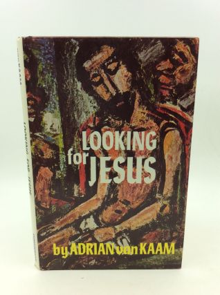 LOOKING FOR JESUS: Meditations on the Last Discourse of St. John. Adrian van Kaam