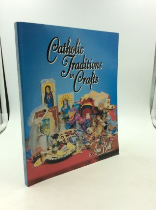 CATHOLIC TRADITIONS IN CRAFTS. Ann Ball