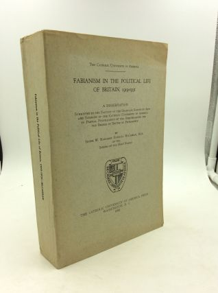 FABIANISM IN THE POLITICAL LIFE OF BRITAIN, 1919-1931. Sister M. Margaret Patricia McCarran
