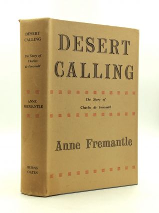 DESERT CALLING: The Life of Charles de Foucauld. Anne Fremantle