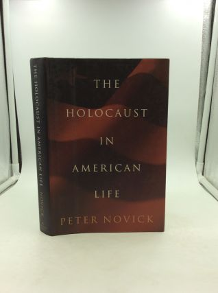 THE HOLOCAUST IN AMERICAN LIFE. Peter Novick