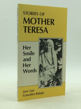 STORIES OF MOTHER TERESA: Her Smile and Her Words. Jose Luis Gonzalez-Balado