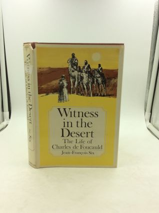 WITNESS IN THE DESERT: The Life of Charles de Foucauld. Jean-Francois Six