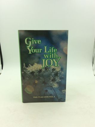GIVE YOUR LIFE WITH JOY. Popes John Paul II, Paul VI