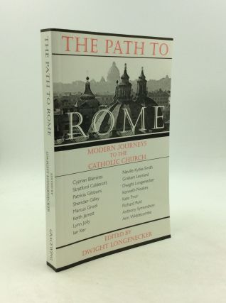 THE PATH TO ROME: Modern Journeys to the Catholic Church. ed Dwight Longenecker