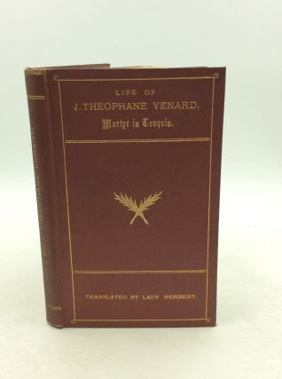 LIFE OF J. THEOPHANE VENARD, Martyr in Tonquin; or, What Love Can Do. Lady Herbert