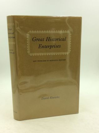 GREAT HISTORICAL ENTERPRISES: PROBLEMS IN MONASTIC HISTORY. David Knowles.