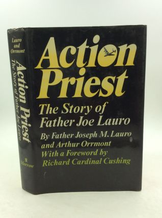 ACTION PRIEST: The Story of Father Joe Lauro. Rev. Joseph Lauro, Arthur Orrmont
