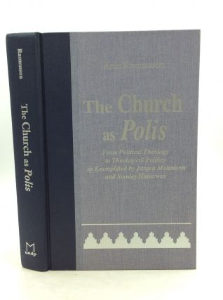 THE CHURCH AS POLIS: From Political Theology to Theological Politics as Exemplified by Jurgen...