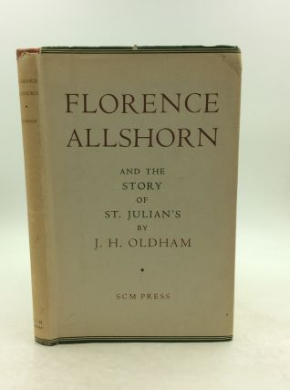 FLORENCE ALLSHORN and the Story of St. Julian's. J H. Oldham