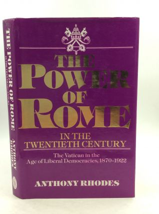 THE POWER OF ROME IN THE TWENTIETH CENTURY: Tha Vatican in the Age of Liberal Democracies,...