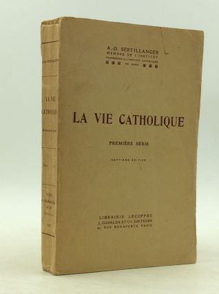LA VIE CATHOLIQUE: Premiere Serie. A.-D. Sertillanges