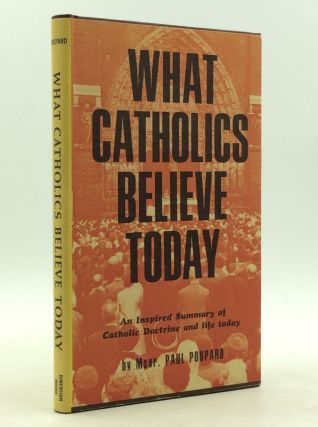 WHAT CATHOLICS BELIEVE TODAY. Paul Poupard.