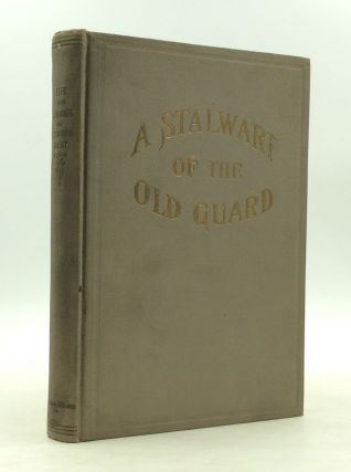 A STALWART OF THE OLD GUARD: The Life and Labors of Lyman Blackmarr Kent. Bertha Corson, eds Iva...