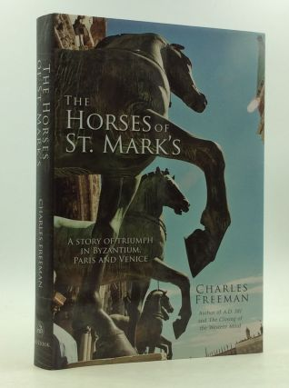 THE HORSES OF ST MARK'S: A Story of Triumph in Byzantium, Paris and Venice. Charles Freeman