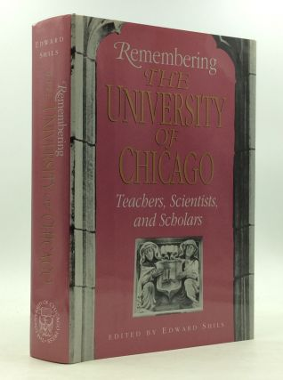 REMEMBERING THE UNIVERSITY OF CHICAGO: Teachers, Scientists, and Scholars. ed Edward Shils