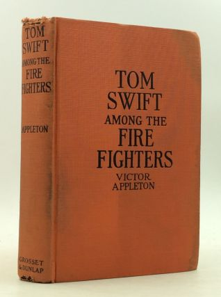 TOM SWIFT AMONG THE FIRE FIGHTERS or Battling with Flames from the Air. Victor Appleton
