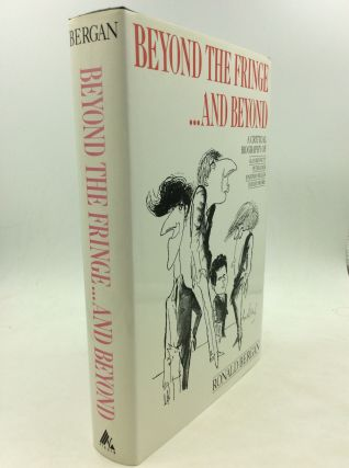 BEYOND THE FRINGE... AND BEYOND: A Critical Biography of Alan Bennett, Peter Cook, Jonathan...