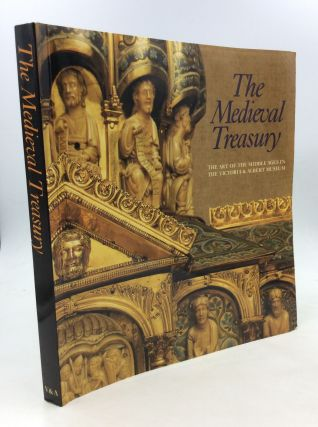THE MEDIEVAL TREASURY: The Art of the Middle Ages in the Victoria and Albert Museum. Paul Williamson