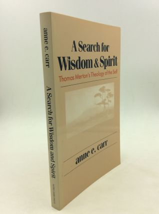 A SEARCH FOR WISDOM & SPIRIT: Thomas Merton's Theology of the Self. Anne E. Carr