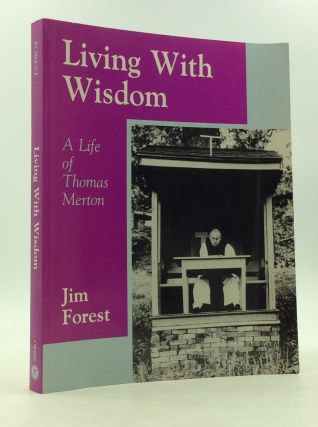 LIVING WITH WISDOM: A Life of Thomas Merton. Jim Forest