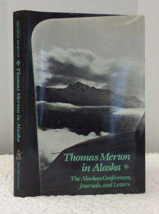 THOMAS MERTON IN ALASKA: The Alaskan Conferences, Journals, and Letters. Thomas Merton