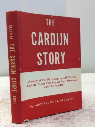 THE CARDIJN STORY: A study of the life of Mgr. Joseph Cardijn and the Young Christian Workers'...