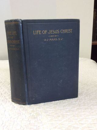 THE LIFE OF JESUS CHRIST, ACCORDING TO THE GOSPEL HISTORY. A J. Maas