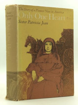 ONLY ONE HEART: The Story of a Pioneer Nun in America. Sister Patricia Jean