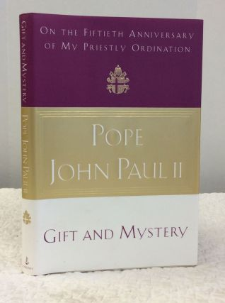 GIFT AND MYSTERY: On the Fiftieth Anniversay of My Priestly Ordination. Pope John Paul II