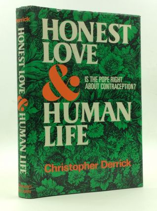 HONEST LOVE & HUMAN LIFE: Is the Pope Right About Contraception? Christopher Derrick