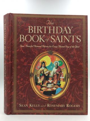 THE BIRTHDAY BOOK OF SAINTS: Your Powerful Personal Patrons for Every Blessed Day of the Year....