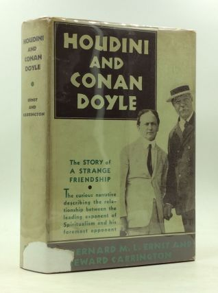 HOUDINI AND CONAN DOYLE: The Story of a Strange Friendship. Bernard M. L. Ernst, Hereward Carrington