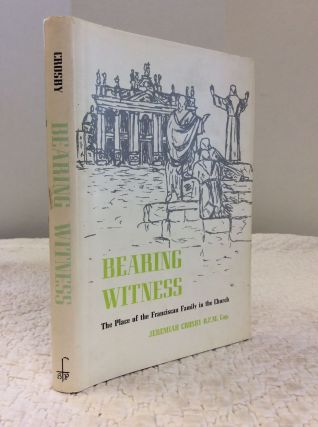 BEARING WITNESS: The Place of the Franciscan Family in the Church. Jeremiah Crosby