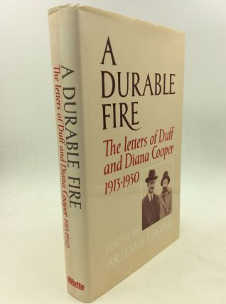 A DURABLE FIRE: The Letters of Duff and Diana Cooper 1913-1950. ed Artemis Cooper